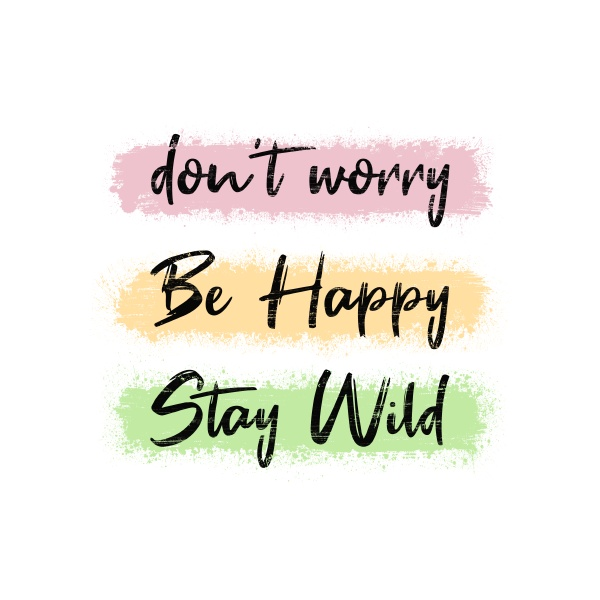 dont worry be happy stay wild