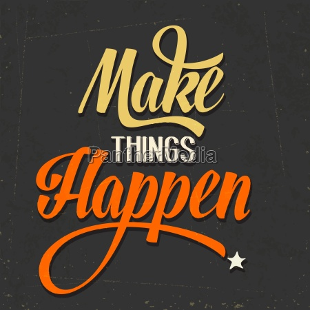 make things happen quote typographical