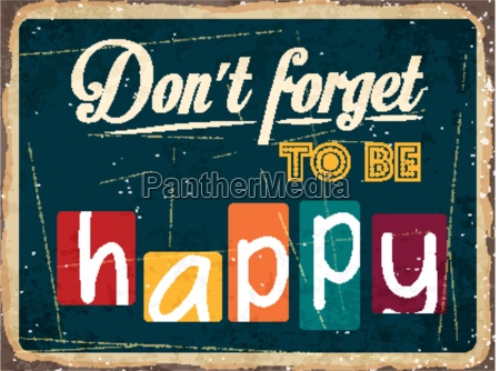 dont forget to be happy