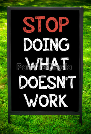 stop, doing, what, doesn't, work - 14085689