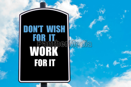 do not wish for it work