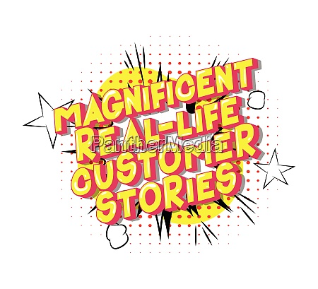 magnificent real life customer stories
