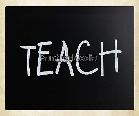 teach handwritten with white chalk on