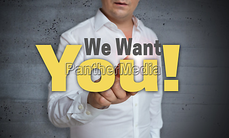 we want you touchscreen is operated