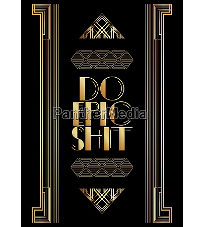 art deco do epic shit text