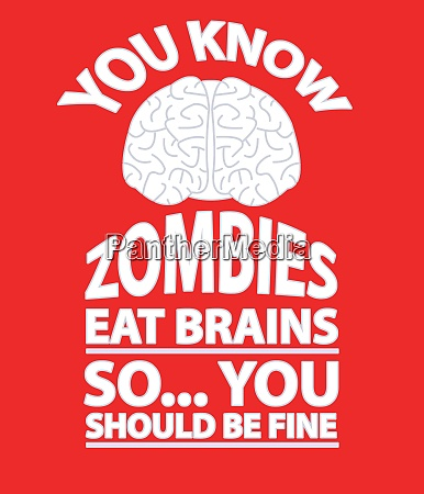 look out zombies eat brains