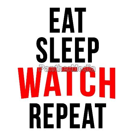 eat sleep watch repeat