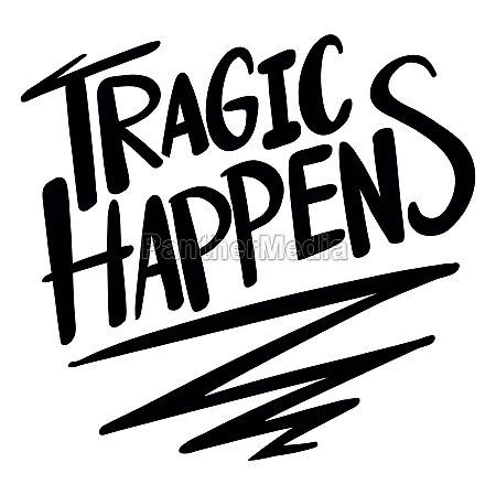 word expression for tragic happens
