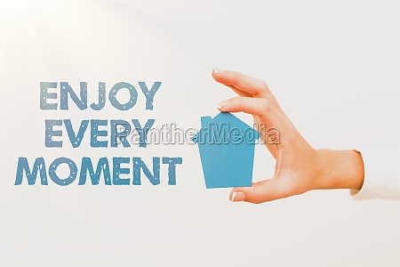 inspiration showing sign enjoy every moment